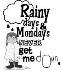 rainy days and mondays NEVER get me down